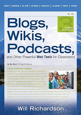 Blogs, Wikis, Podcasts, and Other Powerful Web Tools for Classrooms By Richardson, Will